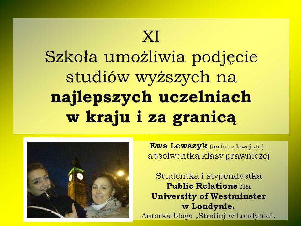 XI Szkoła umożliwia podjęcie studiów wyższych na najlepszych uczelniach w kraju i za granicą Ewa Lewszyk (na fot. z lewej str.)– absolwentka klasy pra