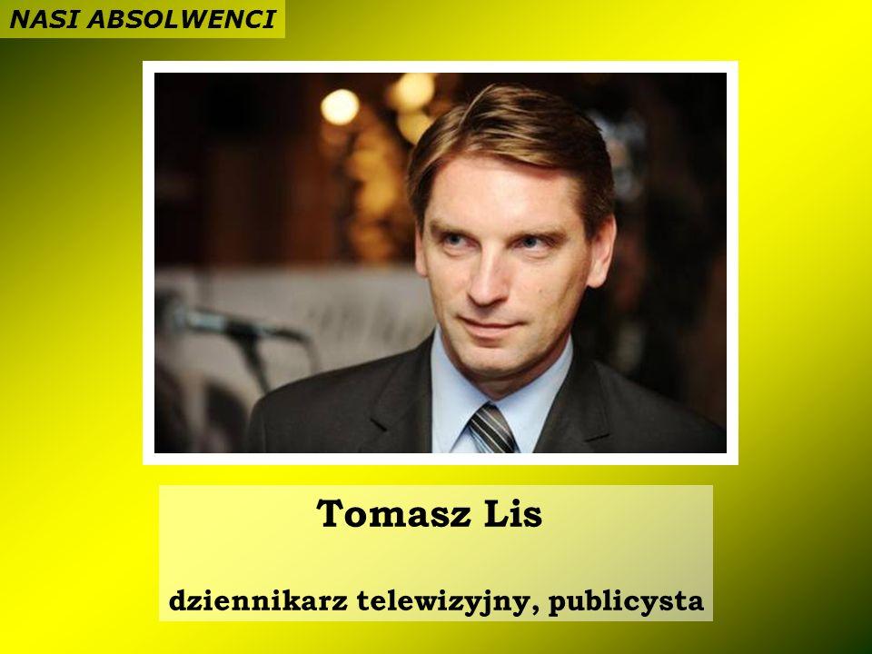 Tomasz Lis dziennikarz telewizyjny, publicysta NASI ABSOLWENCI