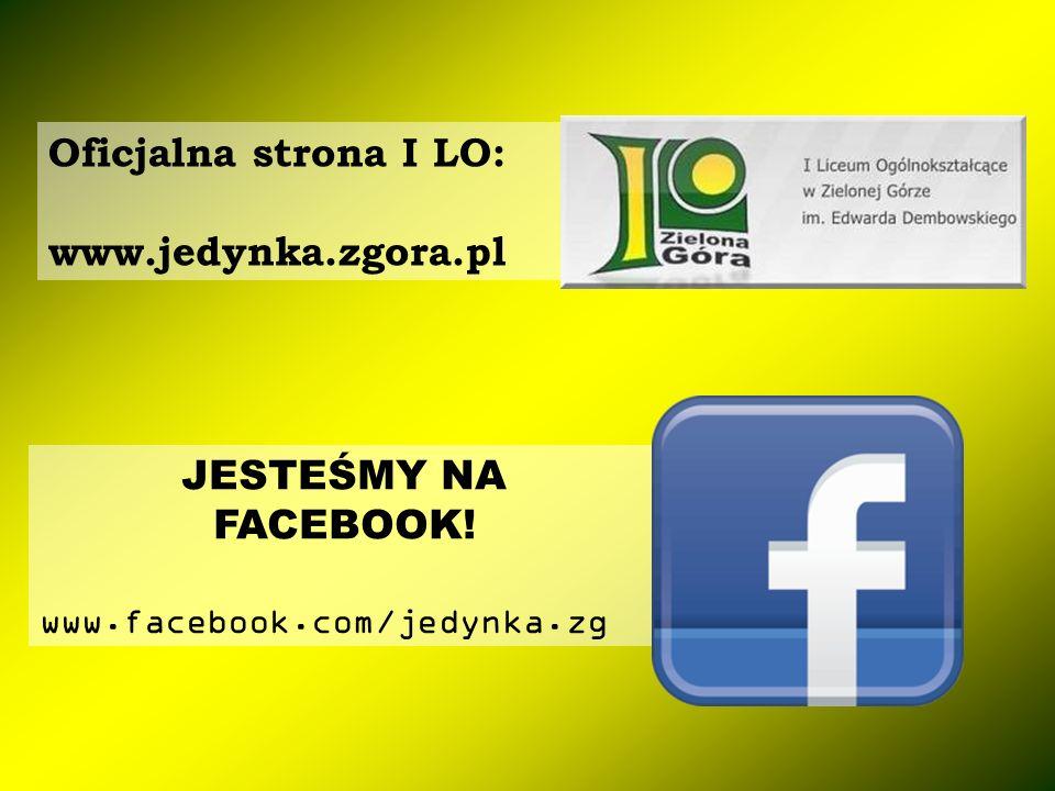 JESTEŚMY NA FACEBOOK! www.facebook.com/jedynka.zg Oficjalna strona I LO: www.jedynka.zgora.pl