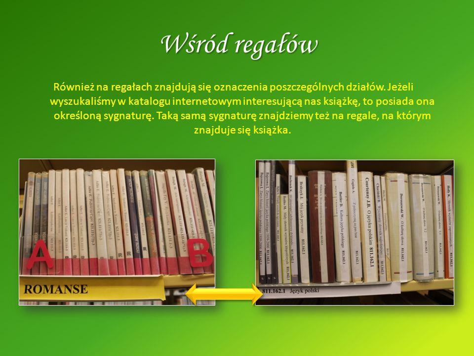 Wśród regałów Również na regałach znajdują się oznaczenia poszczególnych działów. Jeżeli wyszukaliśmy w katalogu internetowym interesującą nas książkę