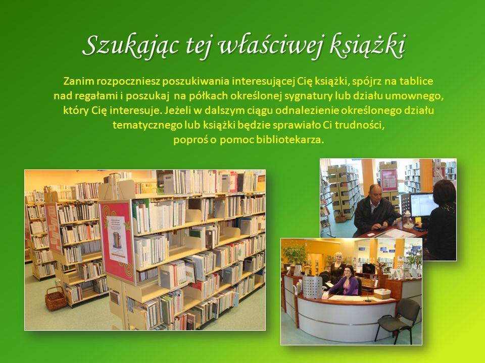 Szukając tej właściwej książki Zanim rozpoczniesz poszukiwania interesującej Cię książki, spójrz na tablice nad regałami i poszukaj na półkach określo