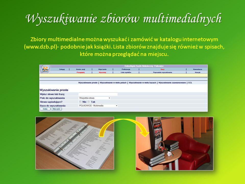 Zbiory multimedialne można wyszukać i zamówić w katalogu internetowym (www.dzb.pl)- podobnie jak książki. Lista zbiorów znajduje się również w spisach