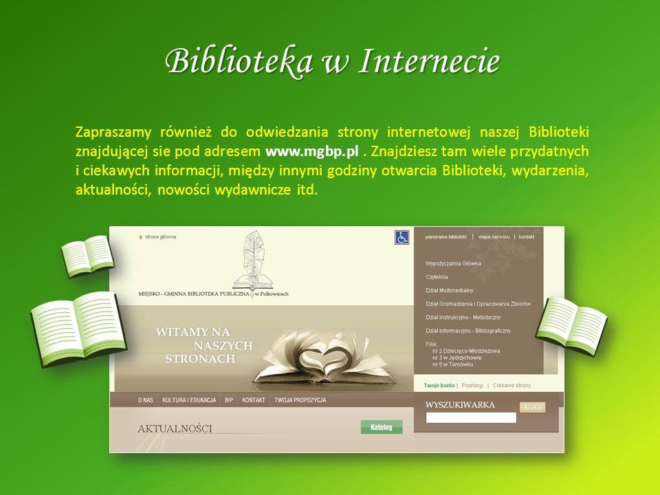 Biblioteka w Internecie Zapraszamy również do odwiedzania strony internetowej naszej Biblioteki znajdującej sie pod adresem www.mgbp.pl. Znajdziesz ta