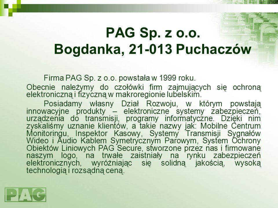 PAG Sp. z o.o. Bogdanka, 21-013 Puchaczów Firma PAG Sp. z o.o. powstała w 1999 roku. Obecnie należymy do czołówki firm zajmujących się ochroną elektro