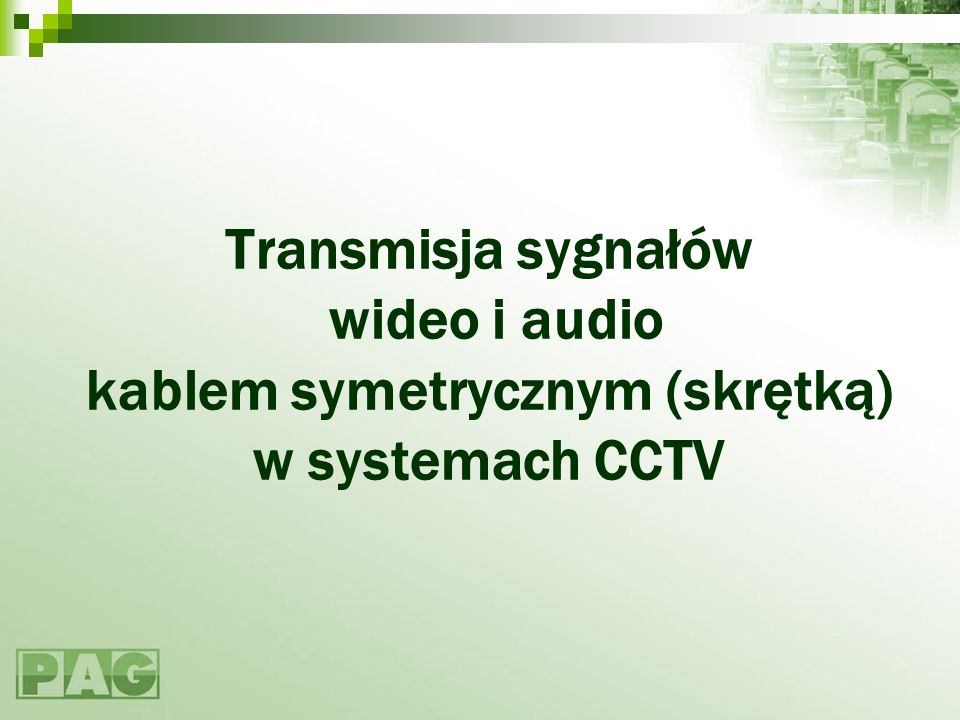 Transmisja po kablach symetrycznych Sygnał wizji przenoszony jest jako różnica dwóch sygnałów odwróconych w fazie o 180º tzw.