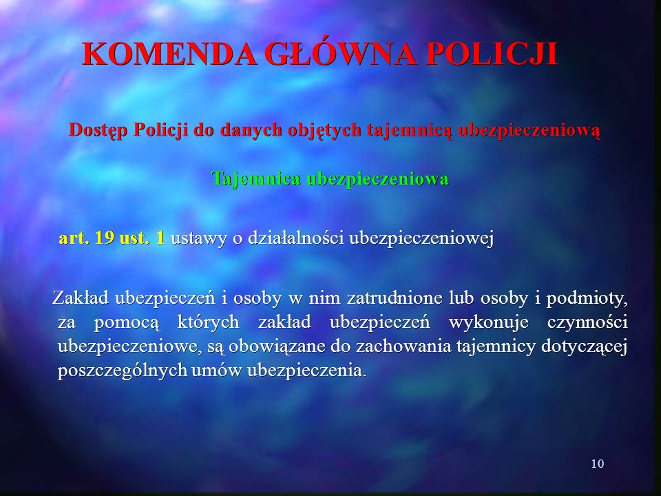 10 KOMENDA GŁÓWNA POLICJI Dostęp Policji do danych objętych tajemnicą ubezpieczeniową Dostęp Policji do danych objętych tajemnicą ubezpieczeniową Taje