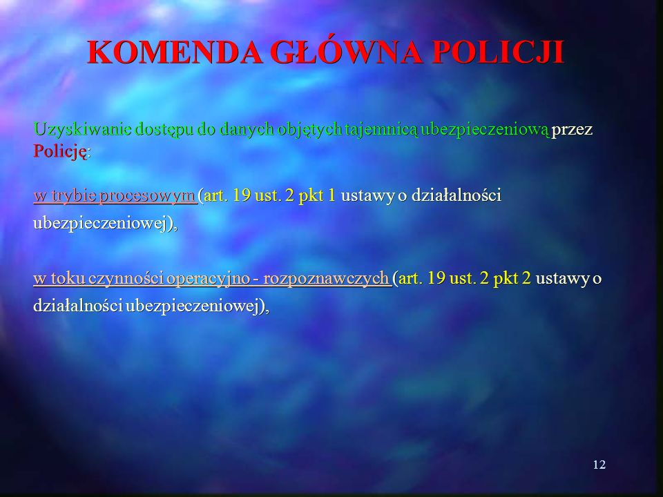 12 KOMENDA GŁÓWNA POLICJI Uzyskiwanie dostępu do danych objętych tajemnicą ubezpieczeniową przez Policję: w trybie procesowym (art. 19 ust. 2 pkt 1 us