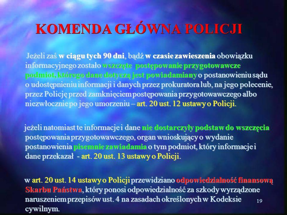 19 KOMENDA GŁÓWNA POLICJI Jeżeli zaś w ciągu tych 90 dni, bądź w czasie zawieszenia obowiązku informacyjnego zostało wszczęte postępowanie przygotowaw