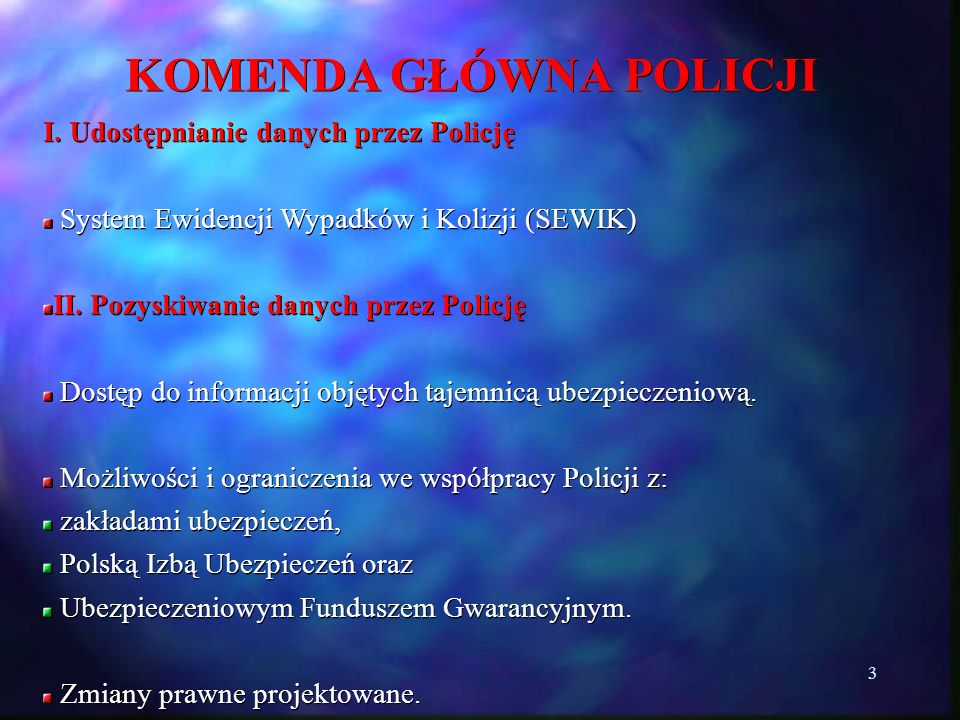 3 KOMENDA GŁÓWNA POLICJI I. Udostępnianie danych przez Policję System Ewidencji Wypadków i Kolizji (SEWIK) System Ewidencji Wypadków i Kolizji (SEWIK)