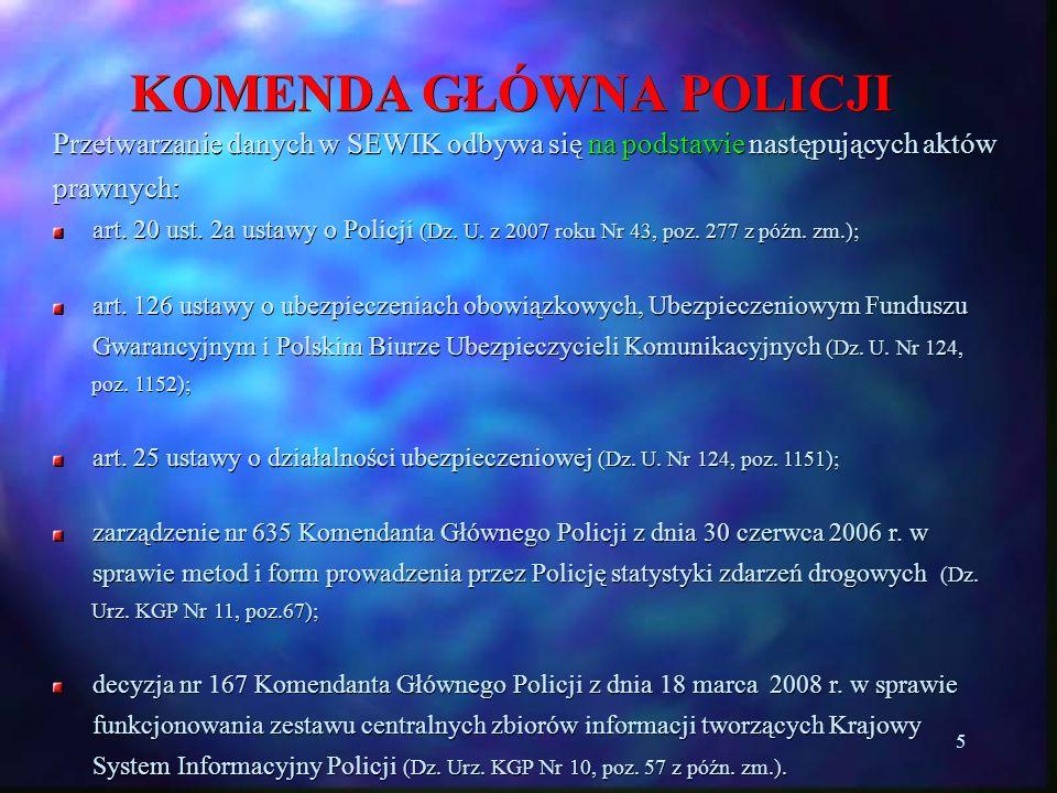 5 KOMENDA GŁÓWNA POLICJI Przetwarzanie danych w SEWIK odbywa się na podstawie następujących aktów prawnych: art. 20 ust. 2a ustawy o Policji (Dz. U. z