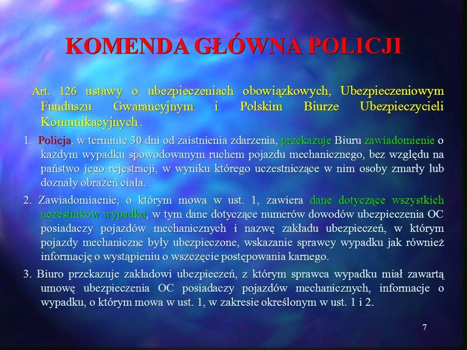 7 KOMENDA GŁÓWNA POLICJI Art. 126 ustawy o ubezpieczeniach obowiązkowych, Ubezpieczeniowym Funduszu Gwarancyjnym i Polskim Biurze Ubezpieczycieli Komu