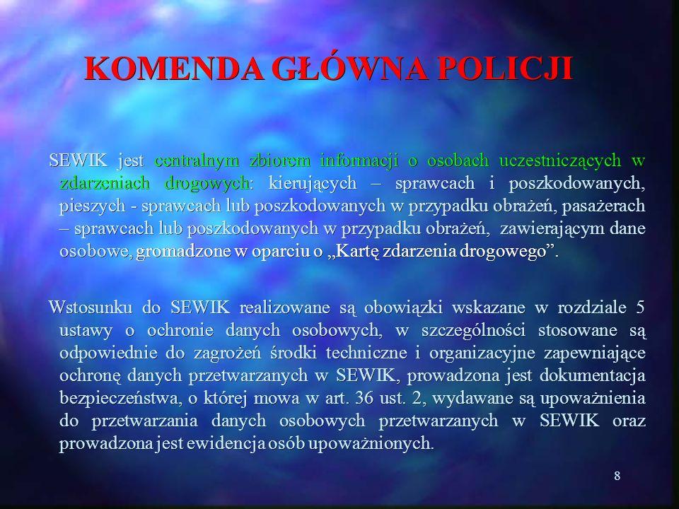 8 KOMENDA GŁÓWNA POLICJI SEWIK jest centralnym zbiorem informacji o osobach uczestniczących w zdarzeniach drogowych: kierujących – sprawcach i poszkod
