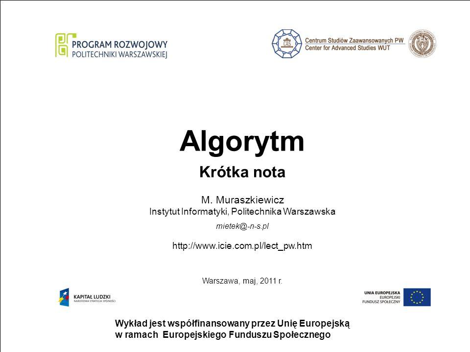 strona 1 Wykład jest współfinansowany przez Unię Europejską w ramach Europejskiego Funduszu Społecznego Algorytm Krótka nota M. Muraszkiewicz Instytut