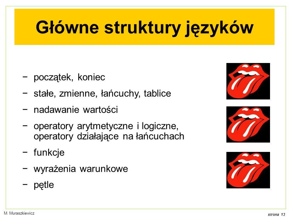 strona 13 M. Muraszkiewicz Główne struktury języków początek, koniec stałe, zmienne, łańcuchy, tablice nadawanie wartości operatory arytmetyczne i log
