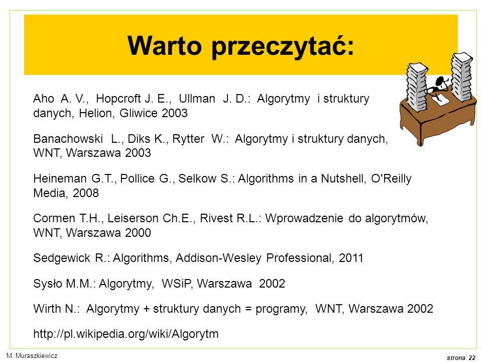 strona 22 M. Muraszkiewicz Warto przeczytać: Aho A. V., Hopcroft J. E., Ullman J. D.: Algorytmy i struktury danych, Helion, Gliwice 2003 Banachowski L