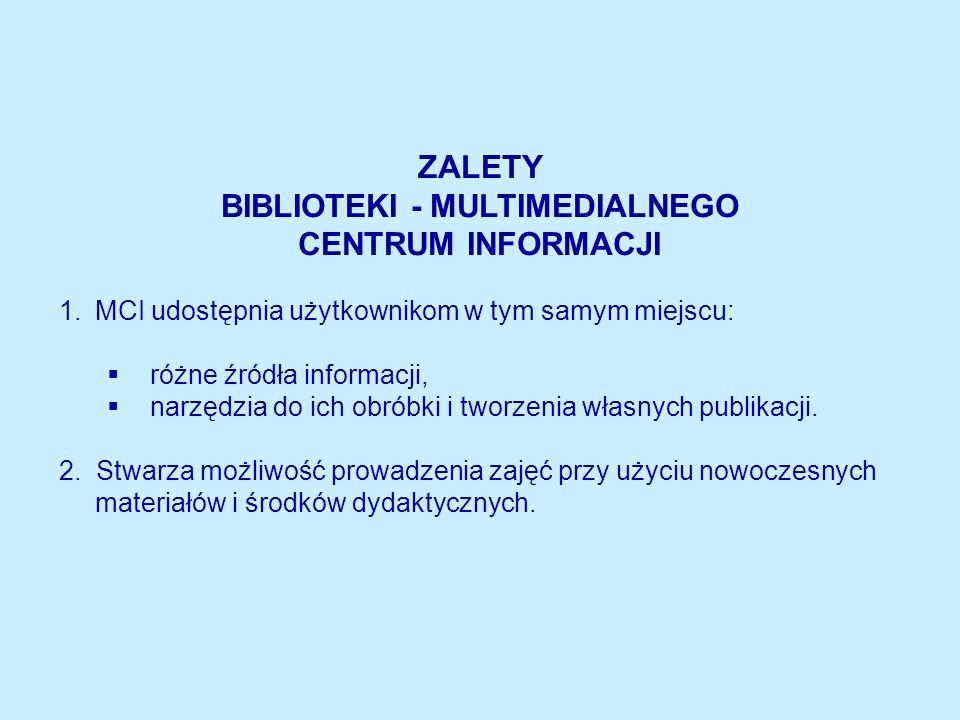 ZALETY BIBLIOTEKI - MULTIMEDIALNEGO CENTRUM INFORMACJI 1.MCI udostępnia użytkownikom w tym samym miejscu: różne źródła informacji, narzędzia do ich obróbki i tworzenia własnych publikacji.