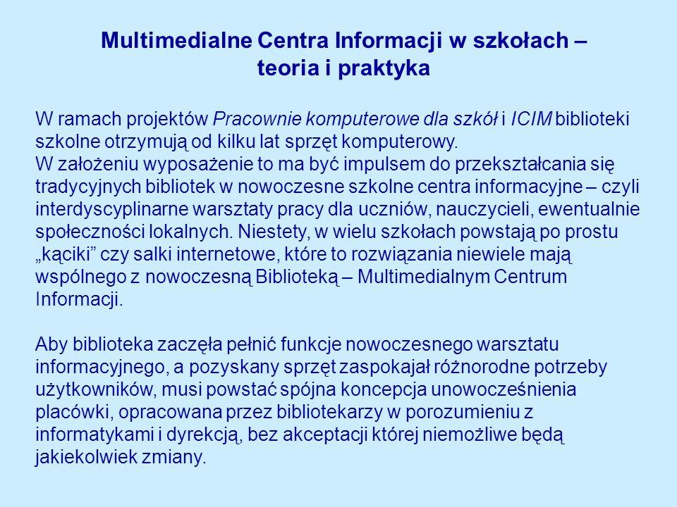 Multimedialne Centra Informacji w szkołach – teoria i praktyka W ramach projektów Pracownie komputerowe dla szkół i ICIM biblioteki szkolne otrzymują od kilku lat sprzęt komputerowy.