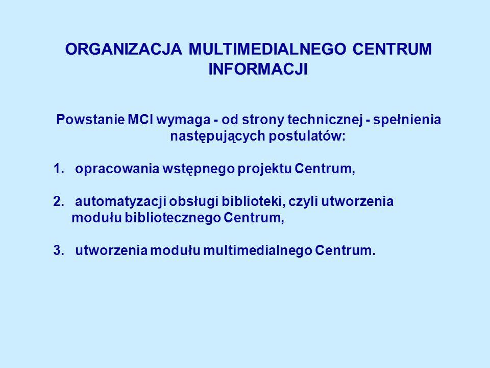 ORGANIZACJA MULTIMEDIALNEGO CENTRUM INFORMACJI Powstanie MCI wymaga - od strony technicznej - spełnienia następujących postulatów: 1.