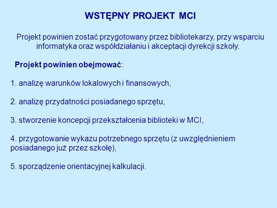 WSTĘPNY PROJEKT MCI Projekt powinien zostać przygotowany przez bibliotekarzy, przy wsparciu informatyka oraz współdziałaniu i akceptacji dyrekcji szkoły.