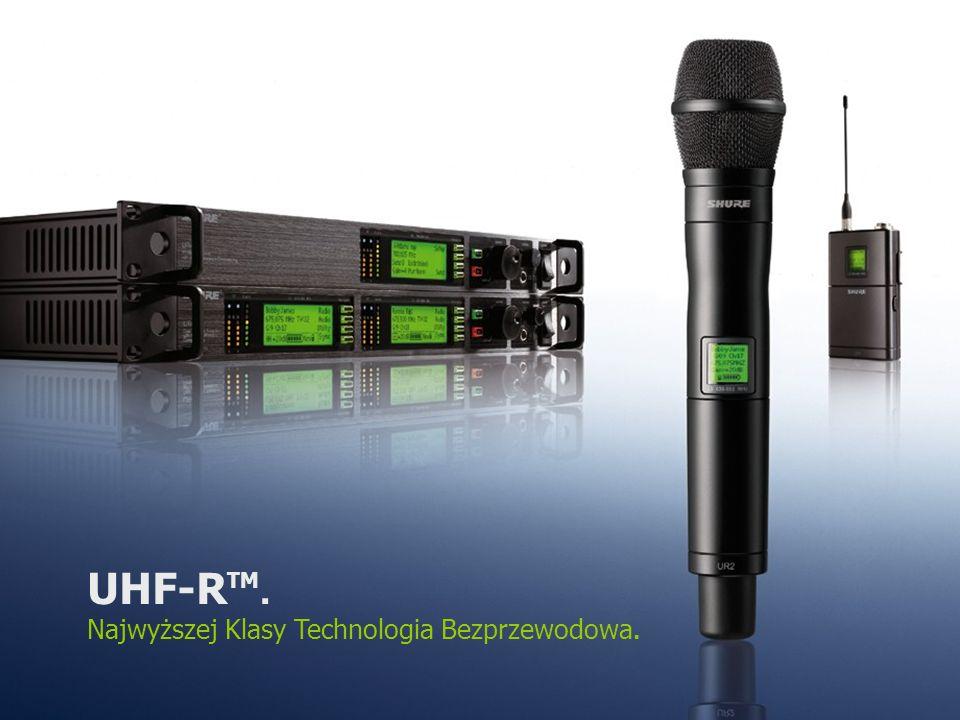 UHF-R TM. Najwyższej Klasy Technologia Bezprzewodowa.
