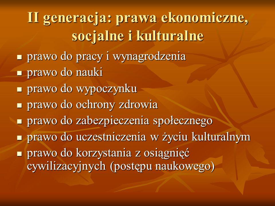 II generacja: prawa ekonomiczne, socjalne i kulturalne prawo do pracy i wynagrodzenia prawo do pracy i wynagrodzenia prawo do nauki prawo do nauki pra