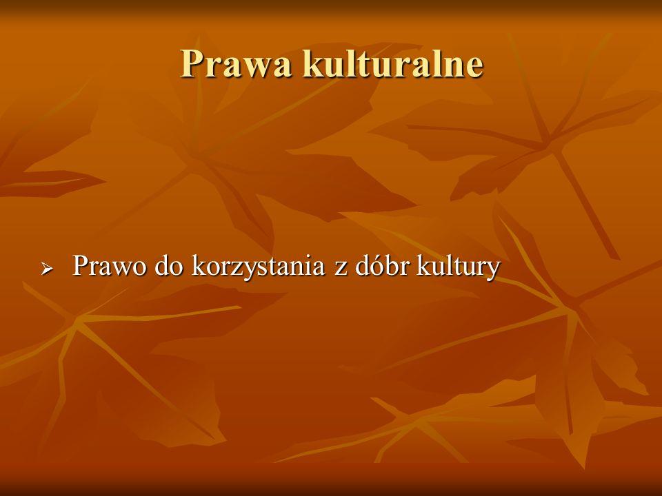 Prawa kulturalne Prawo do korzystania z dóbr kultury Prawo do korzystania z dóbr kultury