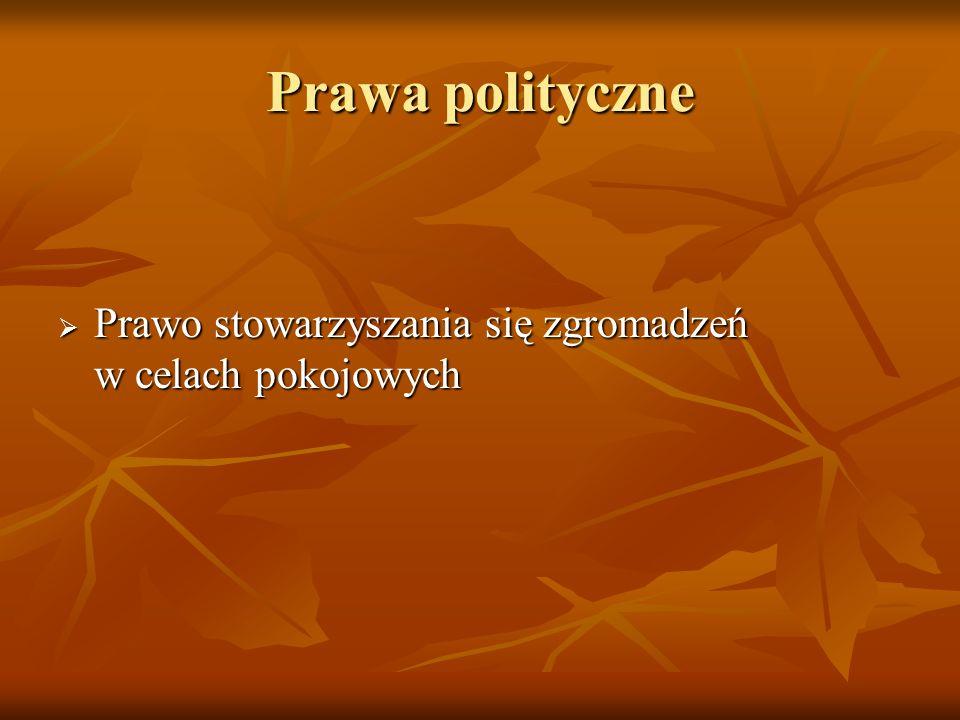 Prawa polityczne Prawo stowarzyszania się zgromadzeń w celach pokojowych Prawo stowarzyszania się zgromadzeń w celach pokojowych