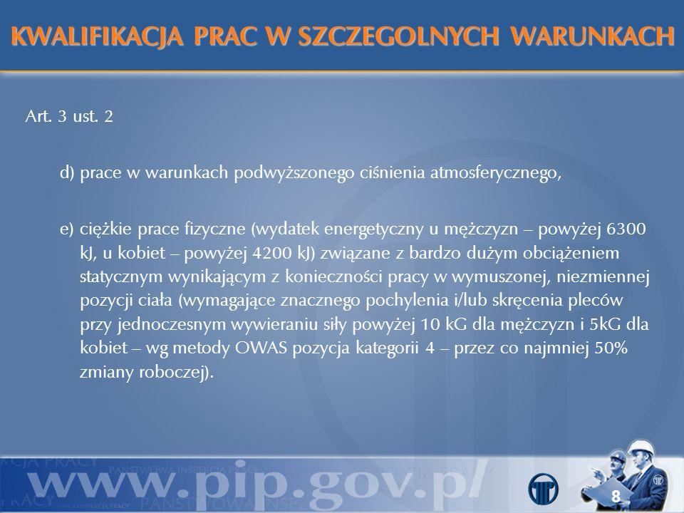 8 Art. 3 ust. 2 d)prace w warunkach podwyższonego ciśnienia atmosferycznego, e)ciężkie prace fizyczne (wydatek energetyczny u mężczyzn – powyżej 6300