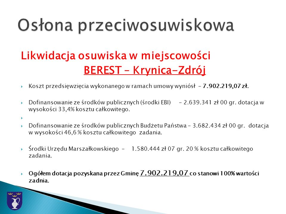 Likwidacja osuwiska w miejscowości BEREST – Krynica-Zdrój Koszt przedsięwzięcia wykonanego w ramach umowy wyniósł - 7.902.219,07 zł.