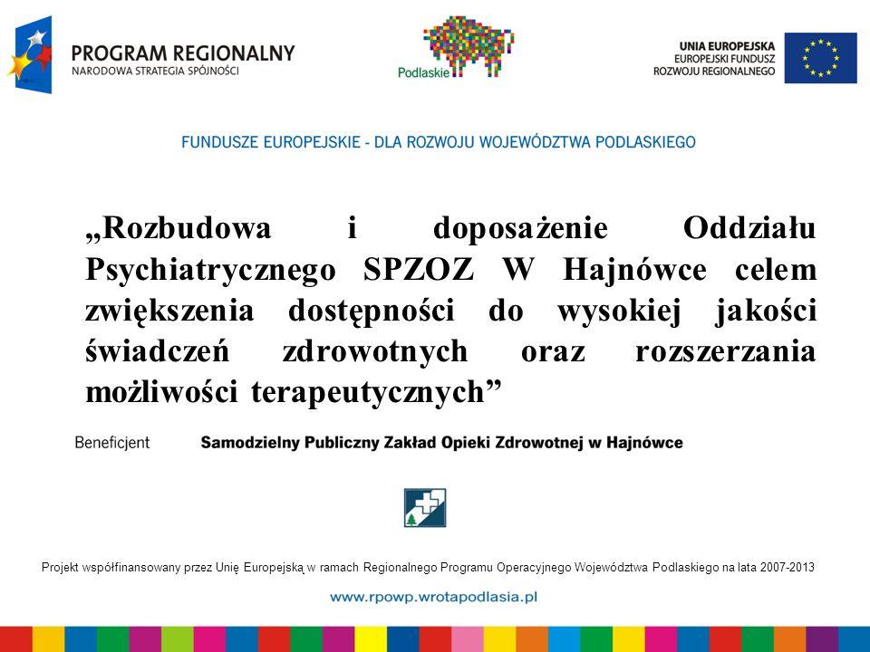 Projekt współfinansowany przez Unię Europejską w ramach Regionalnego Programu Operacyjnego Województwa Podlaskiego na lata 2007-2013 Nazwa projektu: Rozbudowa i doposażenie Oddziału Psychiatrycznego SP ZOZ w Hajnówce celem zwiększenia dostępności do jakości świadczeń zdrowotnych oraz rozszerzania możliwości terapeutycznych Nr projektu: WND-RPPD.06.02.00-20-018/09 Wartość projektu:1 052 288,85 PLN Kwota dofinansowania z EFRR: 924 753,77 PLN