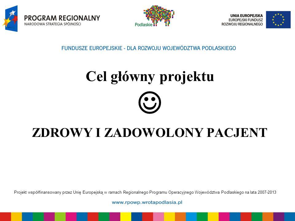 Projekt współfinansowany przez Unię Europejską w ramach Regionalnego Programu Operacyjnego Województwa Podlaskiego na lata 2007-2013 Cel główny projek
