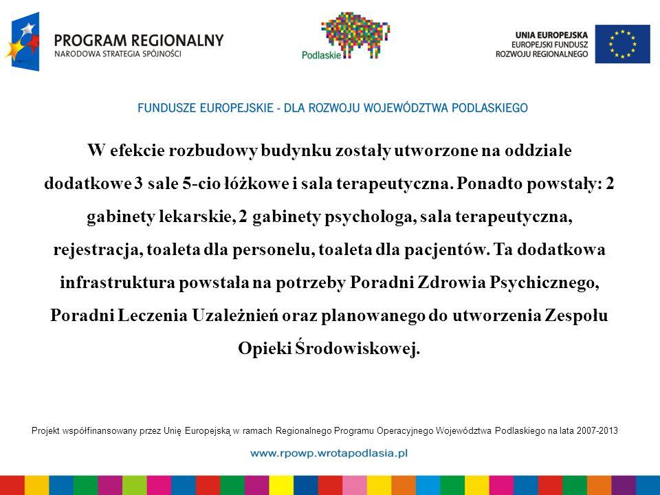 Projekt współfinansowany przez Unię Europejską w ramach Regionalnego Programu Operacyjnego Województwa Podlaskiego na lata 2007-2013 W efekcie rozbudo