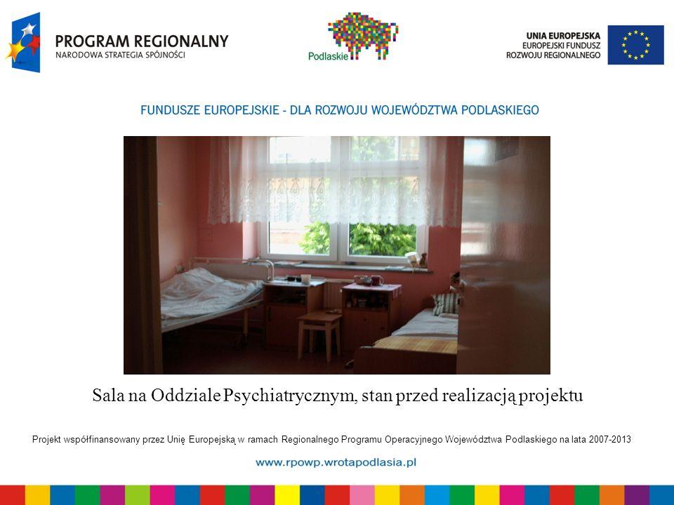 Projekt współfinansowany przez Unię Europejską w ramach Regionalnego Programu Operacyjnego Województwa Podlaskiego na lata 2007-2013 Sala na Oddziale