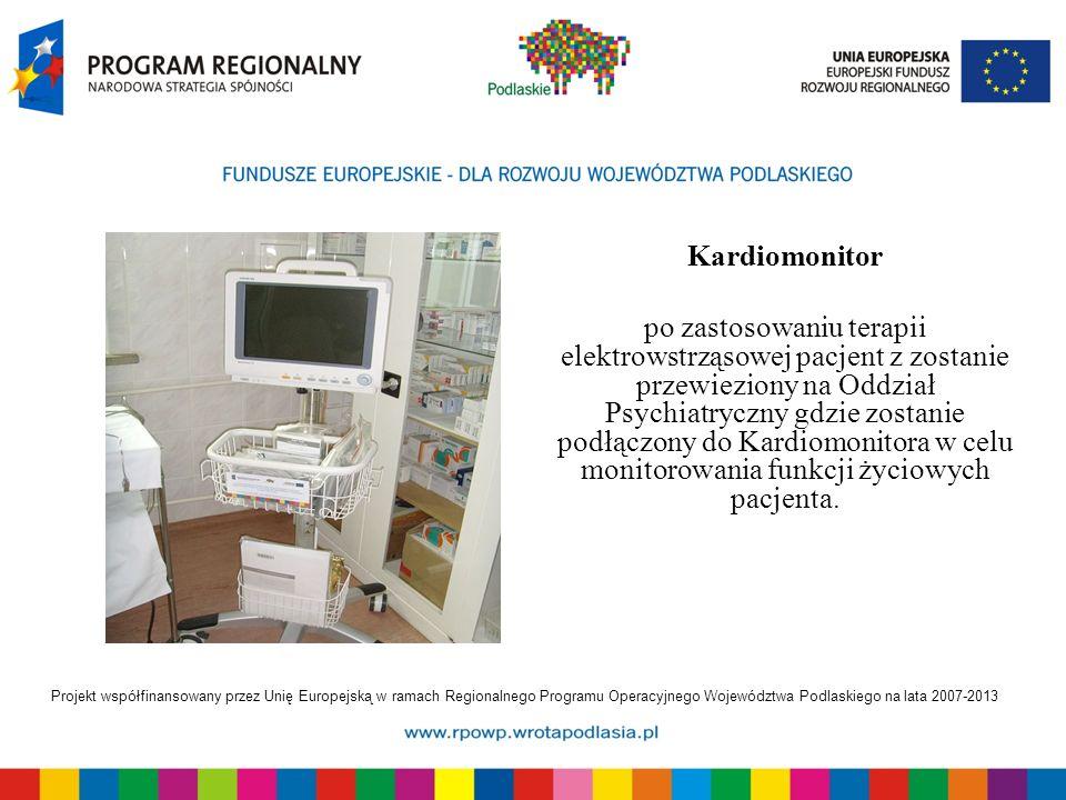 Projekt współfinansowany przez Unię Europejską w ramach Regionalnego Programu Operacyjnego Województwa Podlaskiego na lata 2007-2013 Kardiomonitor po zastosowaniu terapii elektrowstrząsowej pacjent z zostanie przewieziony na Oddział Psychiatryczny gdzie zostanie podłączony do Kardiomonitora w celu monitorowania funkcji życiowych pacjenta.