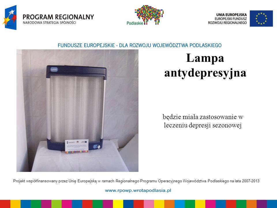 Projekt współfinansowany przez Unię Europejską w ramach Regionalnego Programu Operacyjnego Województwa Podlaskiego na lata 2007-2013 Lampa antydepresyjna będzie miała zastosowanie w leczeniu depresji sezonowej