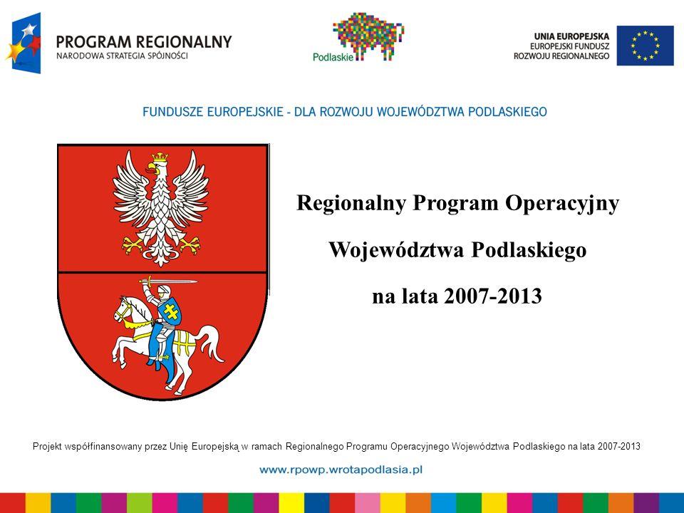Projekt współfinansowany przez Unię Europejską w ramach Regionalnego Programu Operacyjnego Województwa Podlaskiego na lata 2007-2013 Oś Priorytetowa 6.