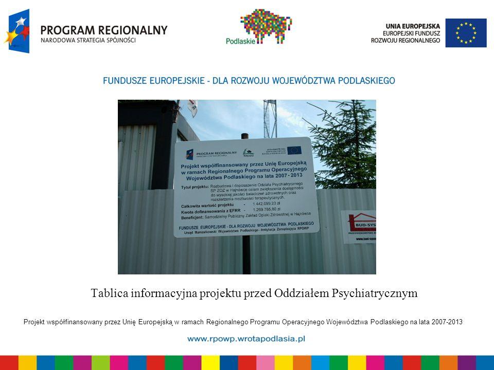 Projekt współfinansowany przez Unię Europejską w ramach Regionalnego Programu Operacyjnego Województwa Podlaskiego na lata 2007-2013 Tablica informacyjna projektu przed Oddziałem Psychiatrycznym