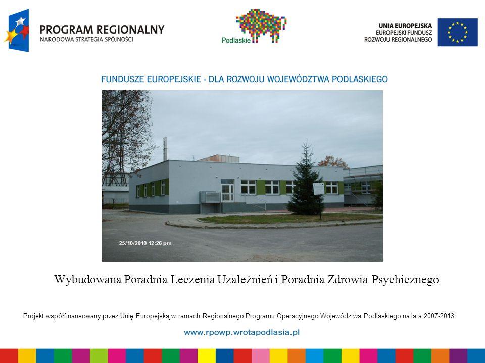 Projekt współfinansowany przez Unię Europejską w ramach Regionalnego Programu Operacyjnego Województwa Podlaskiego na lata 2007-2013 Wybudowana Poradn