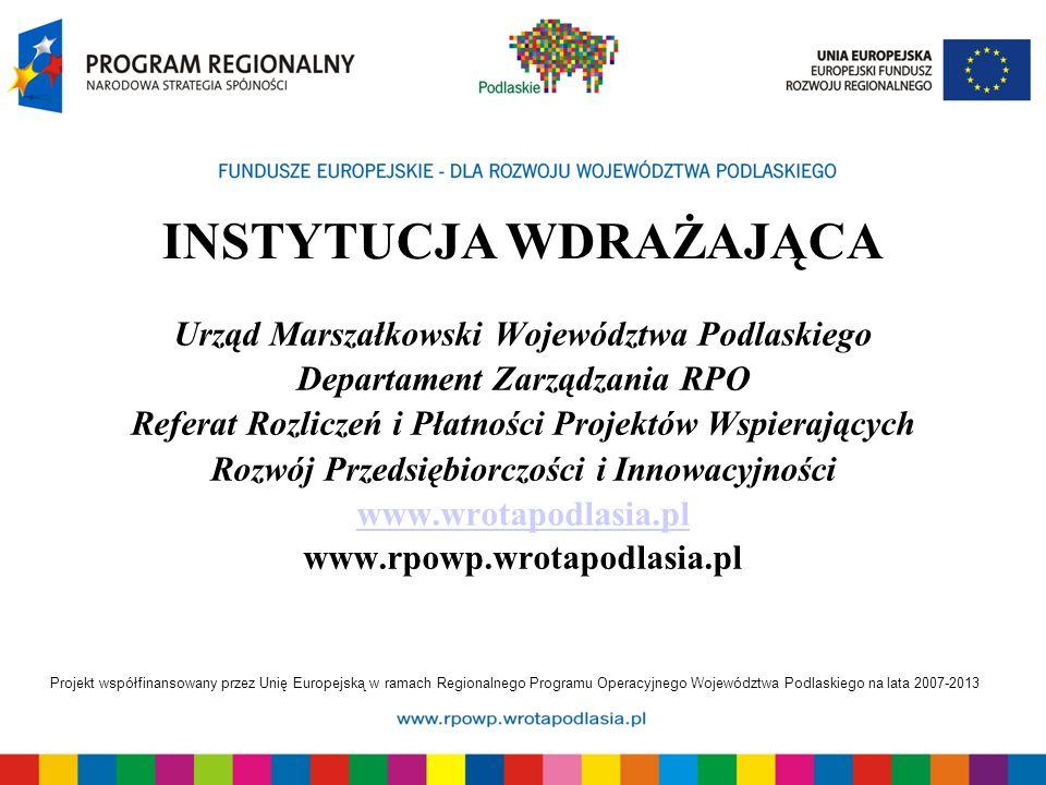 Projekt współfinansowany przez Unię Europejską w ramach Regionalnego Programu Operacyjnego Województwa Podlaskiego na lata 2007-2013 INSTYTUCJA WDRAŻA