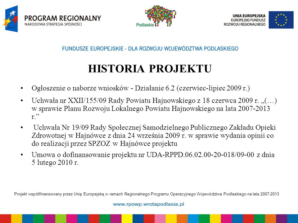 Projekt współfinansowany przez Unię Europejską w ramach Regionalnego Programu Operacyjnego Województwa Podlaskiego na lata 2007-2013 HISTORIA PROJEKTU