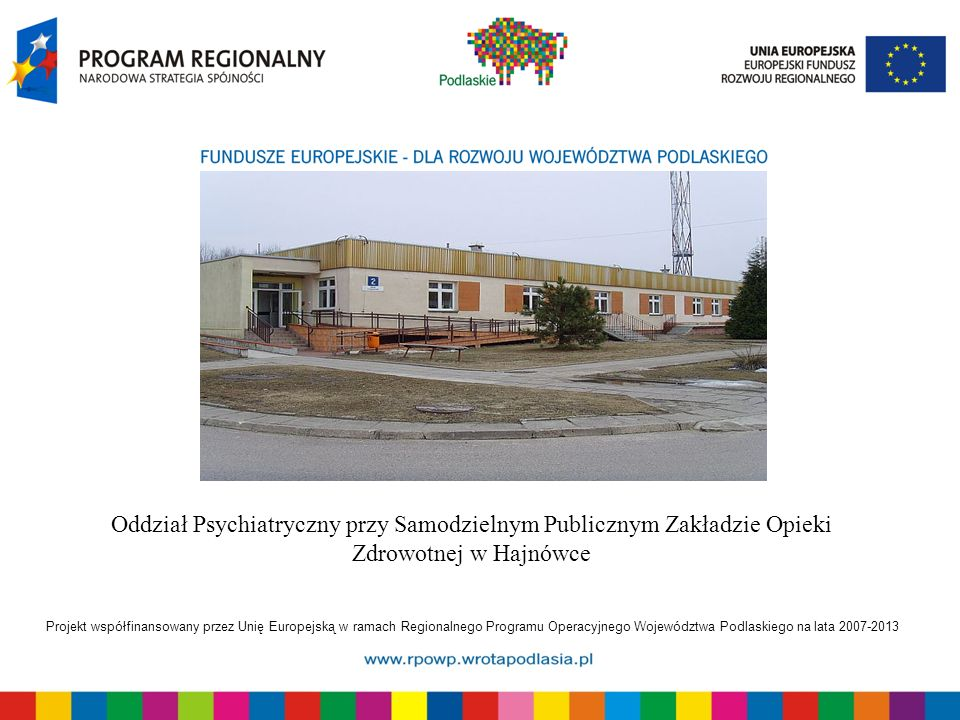 Projekt współfinansowany przez Unię Europejską w ramach Regionalnego Programu Operacyjnego Województwa Podlaskiego na lata 2007-2013 Oddział Psychiatr