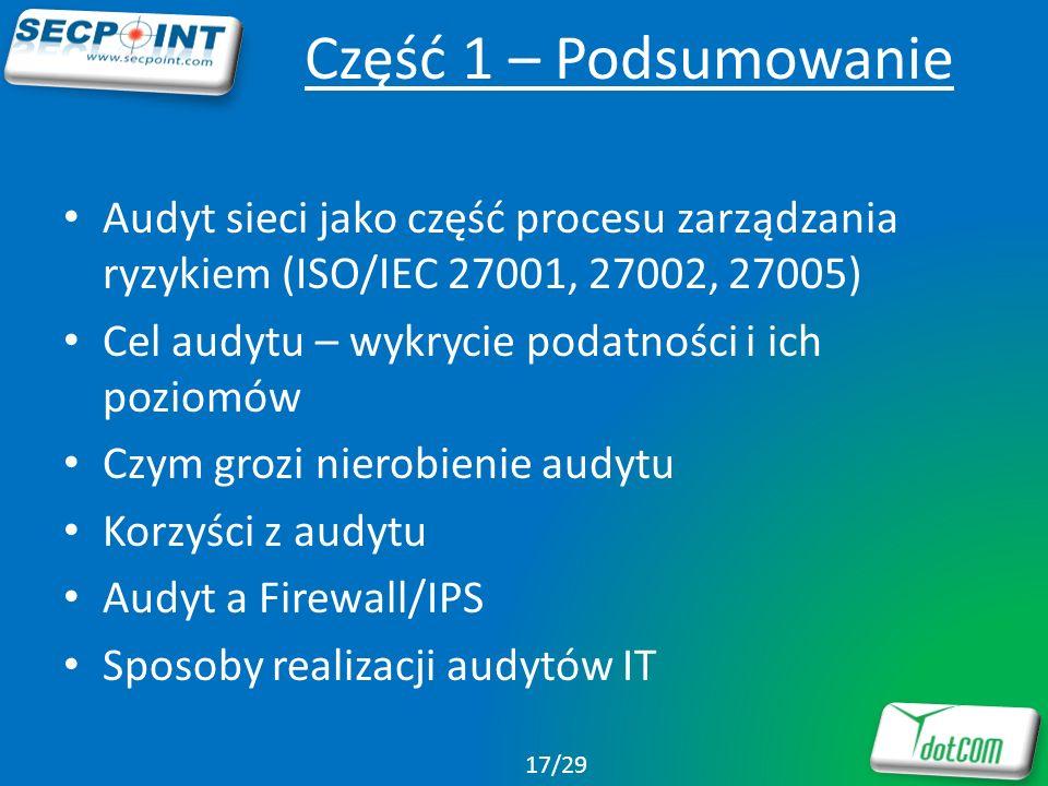 Część 1 – Podsumowanie Audyt sieci jako część procesu zarządzania ryzykiem (ISO/IEC 27001, 27002, 27005) Cel audytu – wykrycie podatności i ich poziom