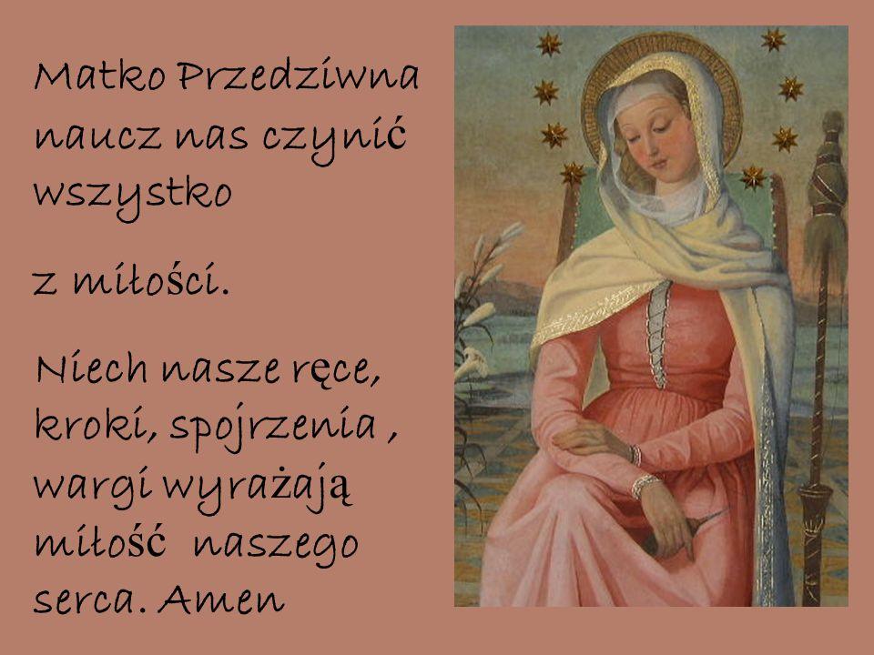 Matko Przedziwna naucz nas czyni ć wszystko z miło ś ci.