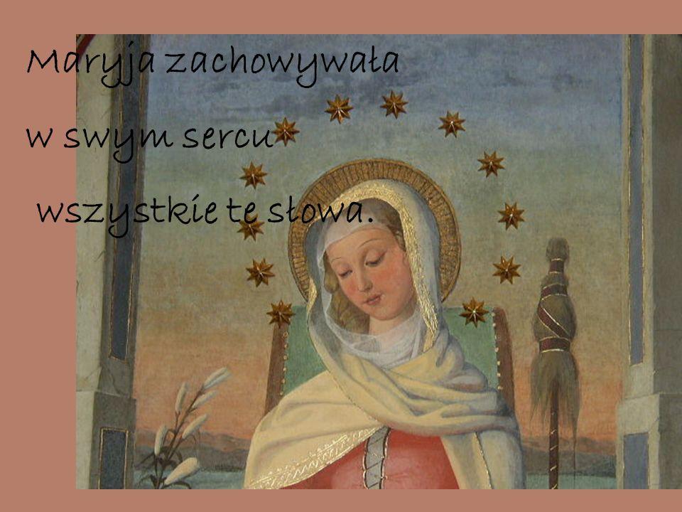 Maryja zachowywała w swym sercu wszystkie te słowa.