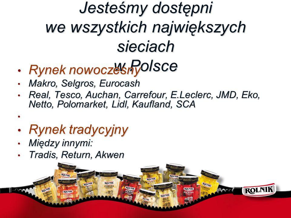 Jesteśmy dostępni we wszystkich największych sieciach w Polsce Rynek nowoczesny Rynek nowoczesny Makro, Selgros, Eurocash Makro, Selgros, Eurocash Rea