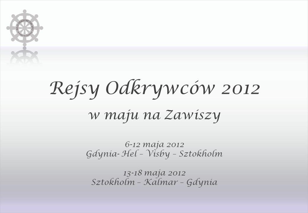 Rejsy Odkrywców 2012 w maju na Zawiszy 6-12 maja 2012 Gdynia- Hel – Visby – Sztokholm 13-18 maja 2012 Sztokholm – Kalmar – Gdynia