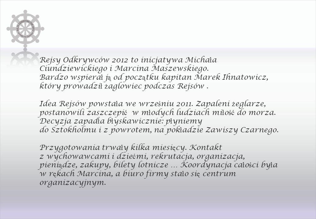 Rejsy Odkrywców 2012 to inicjatywa Micha ł a Ciundziewickiego i Marcina Maszewskiego.