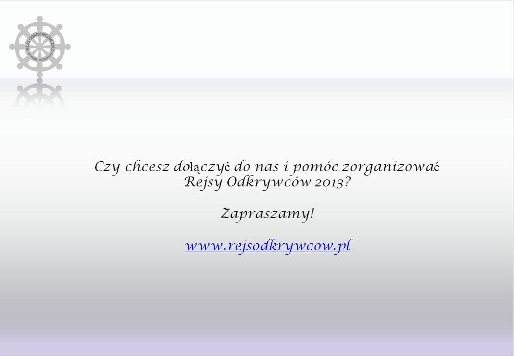 Czy chcesz do łą czy ć do nas i pomóc zorganizowa ć Rejsy Odkrywców 2013? Zapraszamy! www.rejsodkrywcow.pl www.rejsodkrywcow.pl