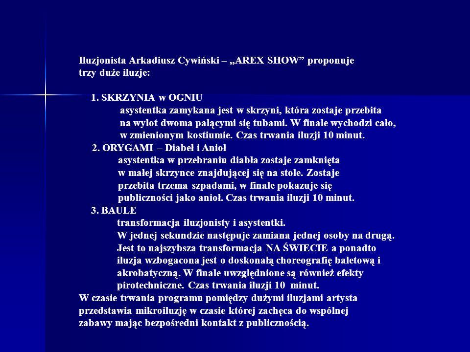 Iluzjonista Arkadiusz Cywiński – AREX SHOW proponuje trzy duże iluzje: 1. SKRZYNIA w OGNIU asystentka zamykana jest w skrzyni, która zostaje przebita