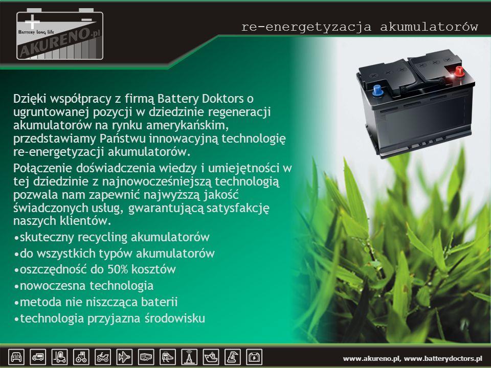 www.akureno.pl, www.batterydoctors.pl re-energetyzacja akumulatorów Dzięki współpracy z firmą Battery Doktors o ugruntowanej pozycji w dziedzinie regeneracji akumulatorów na rynku amerykańskim, przedstawiamy Państwu innowacyjną technologię re-energetyzacji akumulatorów.